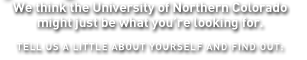 We think the University of Nothern Colorado might just be what you're looking for.